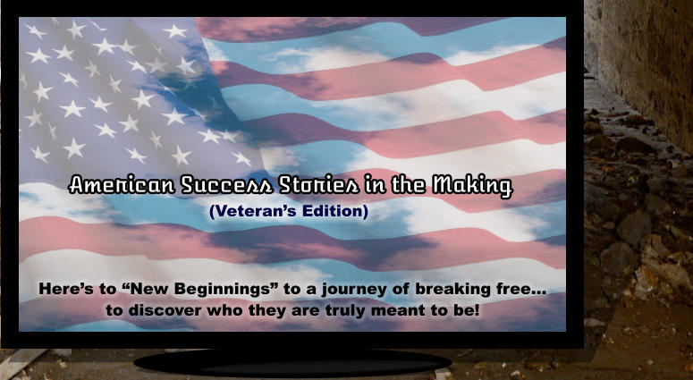 "American Success Stories in the Making Here's to ""New Beginnings"" to a journey of breaking free… to discover who they are truly meant to be! (Veteran's Edition)"